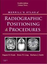 Merrill's Atlas of Radiographic Positioning and Procedures: v. 3