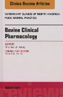 Bovine Clinical Pharmacology, An Issue of Veterinary Clinics of North America: Food Animal Practice