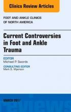 Current Controversies in Foot and Ankle Trauma, An issue of Foot and Ankle Clinics of North America