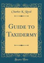 Guide to Taxidermy (Classic Reprint)