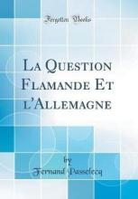 La Question Flamande Et L'Allemagne (Classic Reprint)
