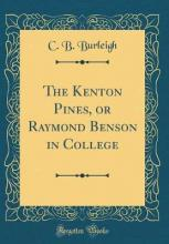 The Kenton Pines, or Raymond Benson in College (Classic Reprint)
