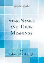 Star-Names and Their Meanings (Classic Reprint)