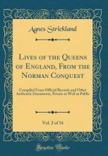 Lives of the Queens of England, from the Norman Conquest, Vol. 2