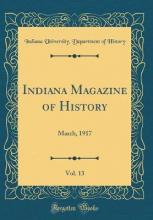 Indiana Magazine of History, Vol. 13