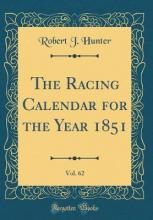 The Racing Calendar for the Year 1851, Vol. 62 (Classic Reprint)