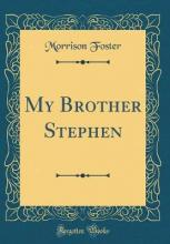 My Brother Stephen (Classic Reprint)
