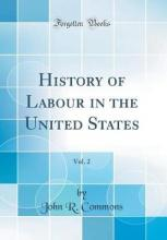 History of Labour in the United States, Vol. 2 (Classic Reprint)