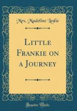 Little Frankie on a Journey (Classic Reprint)