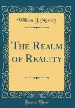 The Realm of Reality (Classic Reprint)