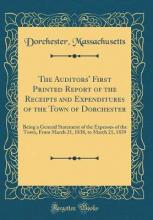 The Auditors' First Printed Report of the Receipts and Expenditures of the Town of Dorchester