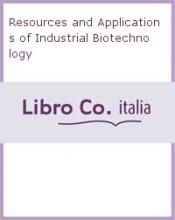 Resources and Applications of Industrial Biotechnology