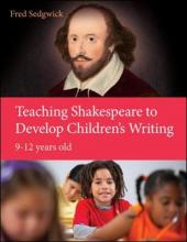Teaching Shakespeare to Develop Children's Writing: A Practical Guide: 9-12 years
