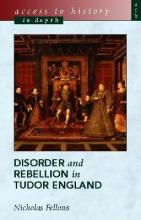 Access To History In Depth: Disorder and Rebellion in Tudor England