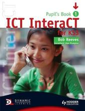 ICT InteraCT for Key Stage 3 Pupil's Book 1