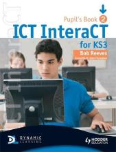 ICT InteraCT for Key Stage 3 Pupil's Book 2