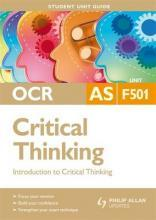 OCR AS Critical Thinking Student Unit Guide: Unit F501 Introduction to Critical Thinking