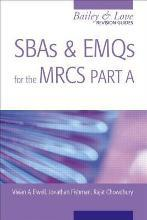 SBAs and EMQs for the MRCS: A Bailey & Love Revision Guide Part A