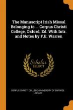 The Manuscript Irish Missal Belonging to ... Corpus Christi College, Oxford, Ed. with Intr. and Notes by F.E. Warren