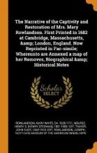 The Narrative of the Captivity and Restoration of Mrs. Mary Rowlandson. First Printed in 1682 at Cambridge, Massachusetts, & London, England. Now Reprinted in Fac-Simile; Whereunto Are Annexed a Map of Her Removes, Biographical & Historical Notes