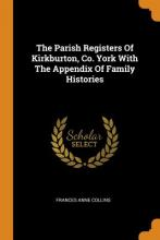The Parish Registers of Kirkburton, Co. York with the Appendix of Family Histories