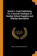 David C. Cook Publishing Co.'s Annual Catalogue of Sunday School Supplies and Holiday Specialties