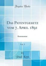Das Patentgesetz Vom 7. April 1891, Vol. 2
