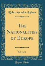 The Nationalities of Europe, Vol. 1 of 2 (Classic Reprint)