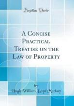A Concise Practical Treatise on the Law of Property (Classic Reprint)