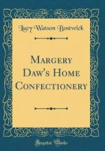 Margery Daw's Home Confectionery (Classic Reprint)