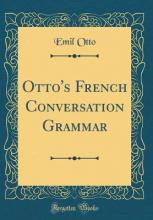 Otto's French Conversation Grammar (Classic Reprint)