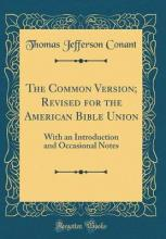 The Common Version; Revised for the American Bible Union