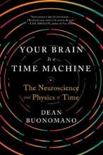 Your Brain Is a Time Machine