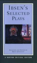 Ibsen's Selected Plays: Norton Critical Edition
