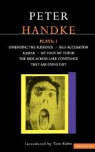 "Handke Plays: ""Offending the Audience"", ""My Foot My Tutor"", ""Self Accusation"", ""Kaspar"", "" Lake Constance"", ""They are Dying Out"" v. 1"
