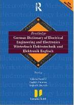 Routledge German Dictionary of Electrical Engineering and Electronics Worterbuch Elekrotechnik and Elektronik Englisch: English-German/Englisch-Deutsch Volume 2