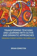 Transforming Teaching and Learning with Active and Dramatic Approaches