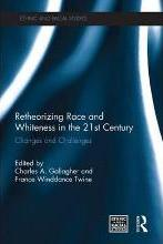Retheorizing Race and Whiteness in the 21st Century