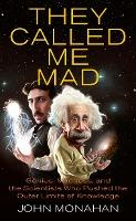 They Called Me Mad: Genius, Madness, And The Scientists WhoPushed The Outer Limits Of Knowledge