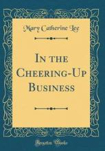 In the Cheering-Up Business (Classic Reprint)