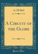 A Circuit of the Globe (Classic Reprint)