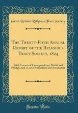 The Twenty-Fifth Annual Report of the Religious Tract Society, 1824
