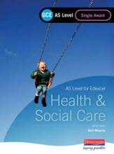 GCE AS Level Health and Social Care Single Award Book (for Edexcel)