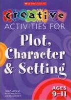 Creative Activities for Plot, Character and Setting, Ages 9-11
