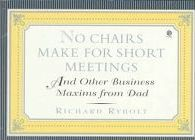 No Chairs Make for Short Meetings  And Other Business Maxims from Dad