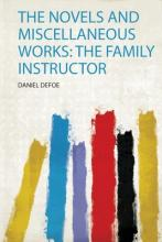 The Novels and Miscellaneous Works  the Family Instructor