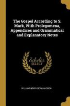 The Gospel According to S. Mark, with Prolegomena, Appendices and Grammatical and Explanatory Notes