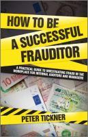 How to Be a Successful Frauditor - a Practical Guide to Investigating Fraud in the Workplace for Internal Auditors and Managers