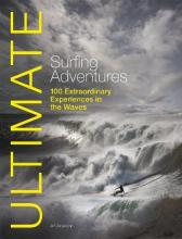 Ultimate Surfing Adventures - 100 Extraordinary Adventures in the Waves