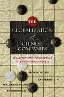 The Globalization of Chinese Companies  Strategies for Conquering International Markets